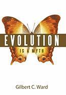 Evolution Is a Myth - Gilbert C. Ward, C. Ward