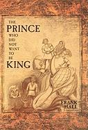 The Prince Who Did Not Want to Be King - Hall, Frank