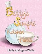 Betty's Simple Kitchen Hints - Calligan-Wells, Betty