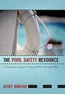 The Pool Safety Resource: The Commonsense Approach to Keeping Children Safe Around Water - Dawson, Geoff