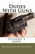 Dudes with Guns - Episode 1 - Hallewell, Will; Logan, Tom