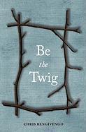 Be the Twig - Bengivengo, Chris