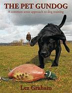 The Pet Gundog: A common sense approach to dog training