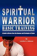 Spiritual Warrior Basic Training - Johnson, Loretta A.