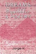 Dreams Squibbles & Poetry - Jorge K. , K.; Jorge K.