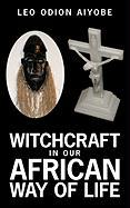 Witchcraft in Our African Way of Life - Aiyobe, Leo O.