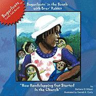 Sugarfootn' in the South with Brer' Rabbit: How Handclapping Got Started in the Church Sugarfoots[ Tattle-Tales Series