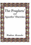 The Prophets' and Apostles' Doctrine - Alexander, Woodrow