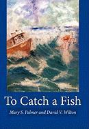 To Catch a Fish - Palmer, Mary S.; Wilton, David V.