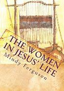 The Women in Jesus' Life - Ferguson, Mindy