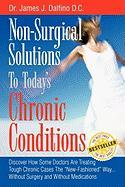 """Non-Surgical Solutions To Today's Chronic Conditions: Discover How Some Doctors Are Treating Tough Chronic Cases The """"New-Fashioned"""" Way...Without Surgery and Without Medications"""