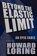 Beyond the Elastic Limit - Loring, Howard