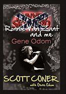 Lynyrd Skynyrd, Ronnie Van Zant, And Me ... Gene Odom Scott Coner Author