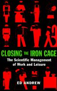 Closing the Iron Cage: The Scientific Management of Work and Leisure