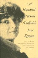 A Hundred White Daffodils: Essays, Interviews, The Akhmatova Translations, Newspaper Columns, and One Poem Jane Kenyon Author
