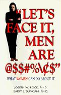 """""""Let's Face It, Men Are @$$#%/$"""": What Women Can Do about It"""