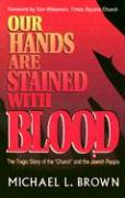 Our Hands Are Stained with Blood Michael L. Brown Author