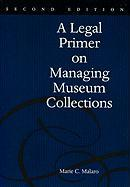 A Legal Primer on Managing Museum Collections: A Legal Primer on Managing Museum Collections