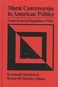 Moral Controversies in American Politics: Cases in Social Regulatory Policy