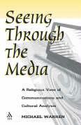 Seeing Through the Media - Warren, Michael