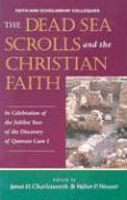 The Dead Sea Scrolls and the Christian Faith: In Celebration of the Jubilee Year of the Discovery of Qumran Cave I (Faith and Scholarship Colloquies)
