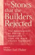 Stones That the Builders Rejected: The Development of Ethical Leadership from the Black Church Tradition