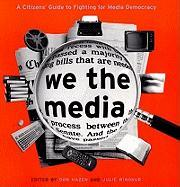 We the Media: A Citizen's Guide to Fighting for Media Democracy Don Hazen Editor