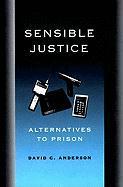 Sensible Justice: Alternatives to Prison