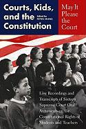 May It Please the Court: Courts, Kids, and the Constitution Peter H. Irons Editor