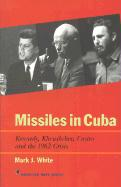 Missiles in Cuba: Kennedy, Khrushchev, Castro and the 1962 Crisis (American Ways Series)