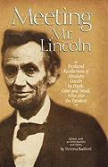 Meeting Mr. Lincoln: Firsthand Recollections of Abraham Lincoln by People, Great and Small, Who Met the President