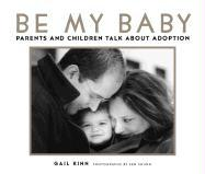 Be My Baby: Parents and Children Talk about Adoption