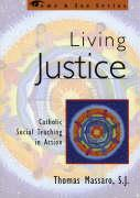 Living Justice: Catholic Social Teaching in Action: Catholic Social Teaching in Action