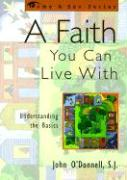 A Faith You Can Live With: Understanding the Basics: Understanding the Basics