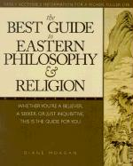 The Best Guide to Eastern Philosophy and Religion: Easily Accessible Information for a Richer, Fuller Life