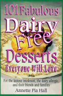 101 Fabulous Dairy-Free Desserts Everyone Will Love: For the Lactose-Intolerant, the Dairy-Allergic, and Their Friends and Families