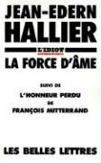La Force D'Ame: L'Honneur Perdu de Francois Mitterrand (Belles Lettres)
