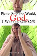 Please Stop the World, God, I Want to Get Off!