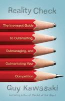 Reality Check: The Irreverent Guide to Outsmarting, Outmanaging, and Outmarketing Your Competit ion