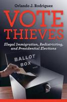 Vote Thieves: Illegal Immigration, Redistricting, and Presidential Elections Orlando J. Rodriguez Author
