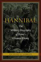 Hannibal: The Military Biography of Rome's Greatest Enemy Richard A. Gabriel Author