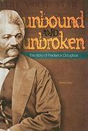 Unbound and Unbroken: The Story of Frederick Douglass