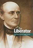 The Liberator: The Story of William Lloyd Garrison