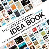 The Web Designer's Idea Book Volume 2: The Latest Themes, Trends and Styles in Website Design