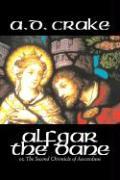 Alfgar the Dane by A. D. Crake, Fiction, Historical, Fantasy, Fairy Tales, Folk Tales, Legends & Mythology A. D. Crake Author