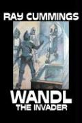 Wandl the Invader by Ray Cummings, Science Fiction, Adventure Ray Cummings Author