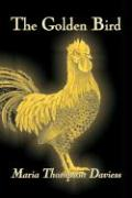 The Golden Bird by Maria Thompson Daviess, Fiction, Classics, Literary Maria Thompson Daviess Author