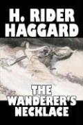 The Wanderer´s Necklace by H. Rider Haggard, Fiction, Fantasy, Historical, Action & Adventure, Fairy Tales, Folk Tales, Legends & Mythology