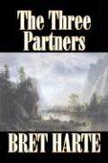 The Three Partners by Bret Harte, Fiction, Westerns, Historical Bret Harte Author
