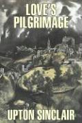 Love's Pilgrimage by Upton Sinclair, Fiction, Classics, Literary Upton Sinclair Author